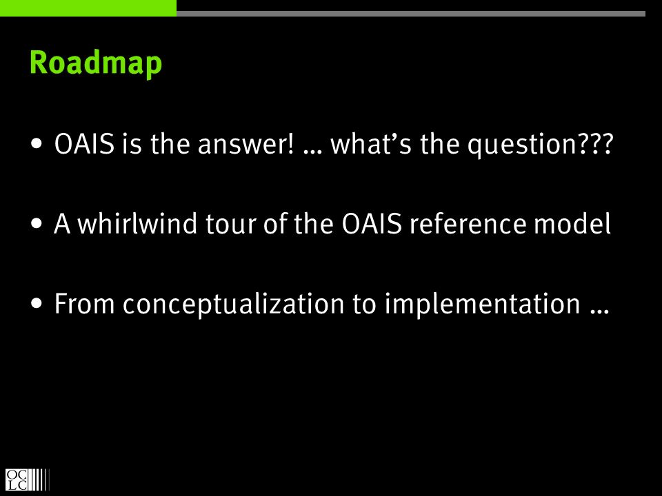 Roadmap OAIS is the answer. … whats the question??.