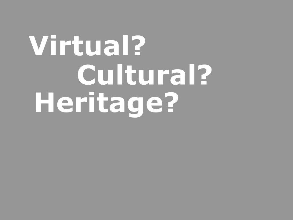 Virtual? Cultural? Heritage?