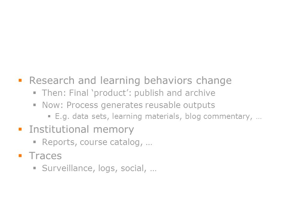 34 Research and learning behaviors change Then: Final product: publish and archive Now: Process generates reusable outputs E.g. data sets, learning ma