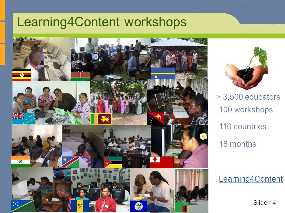 Learning4Content workshops 100 workshops 110 countries 18 months Learning4Content > 3,500 educators Slide 14