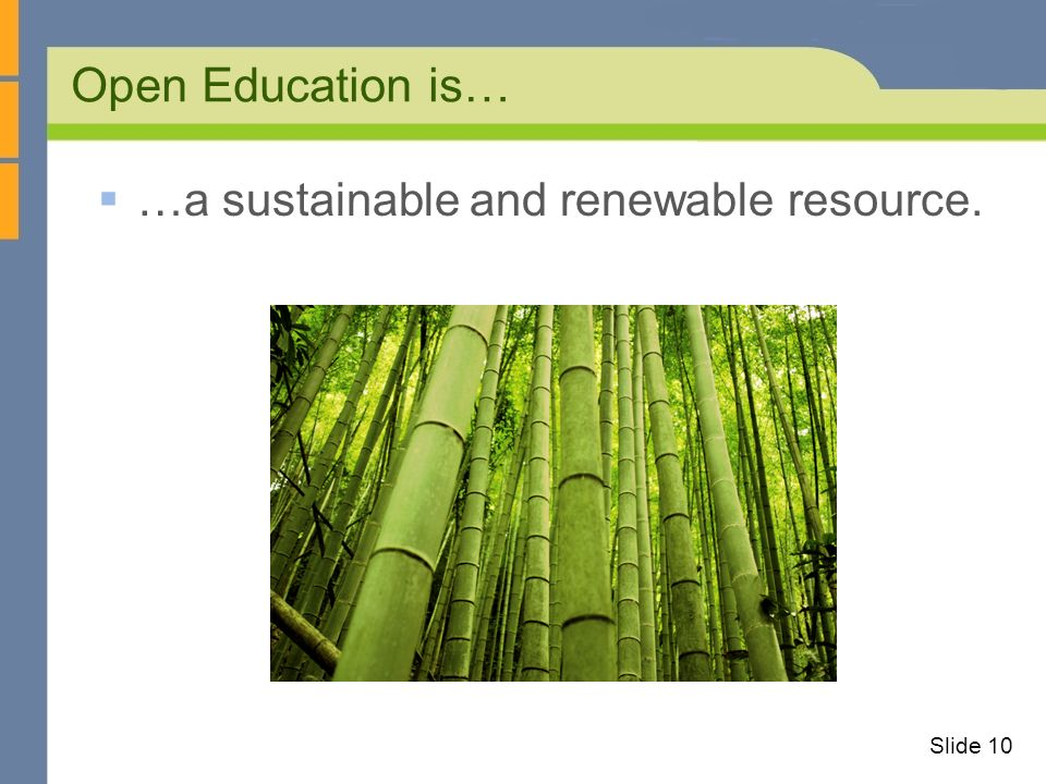 Open Education is… Slide 10 …a sustainable and renewable resource.