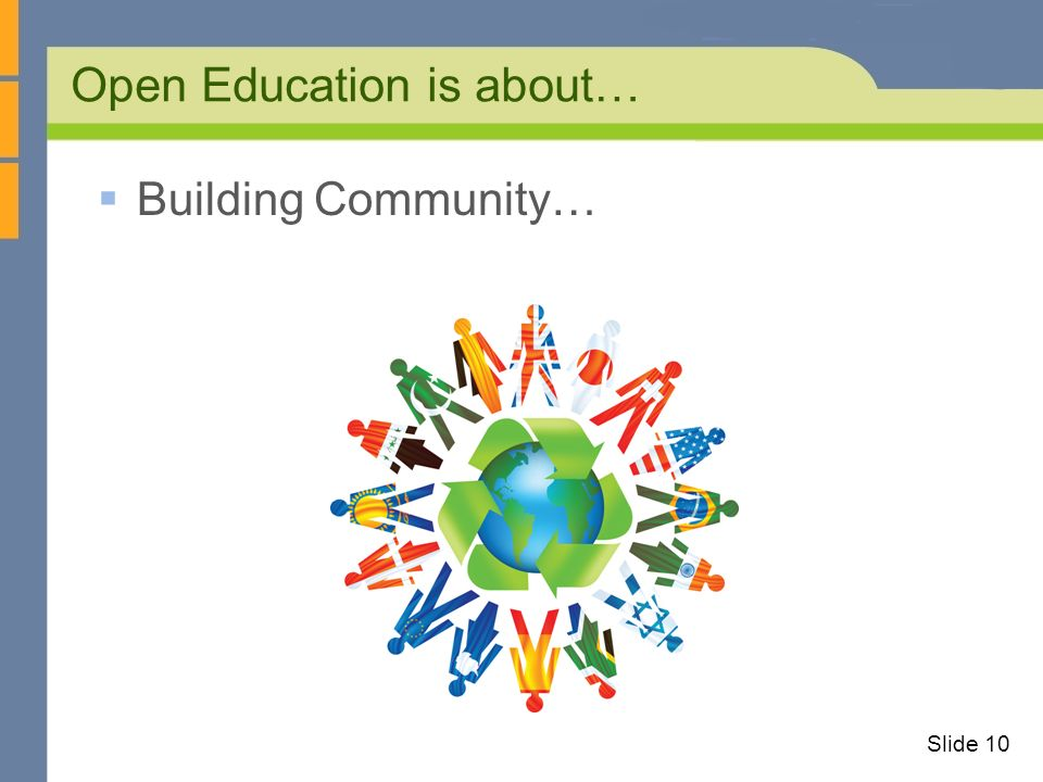 Open Education is about… Slide 10 Building Community…