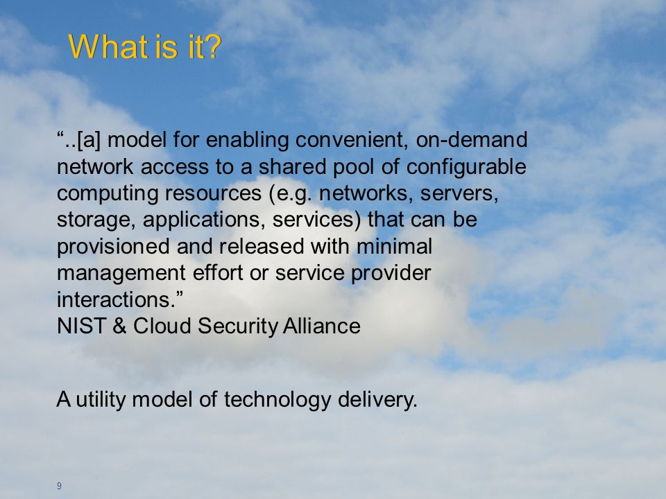 9..[a] model for enabling convenient, on-demand network access to a shared pool of configurable computing resources (e.g. networks, servers, storage,