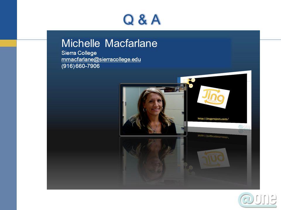 Q & A Michelle Macfarlane Sierra College mmacfarlane@sierracollege.edu (916) 660-7906