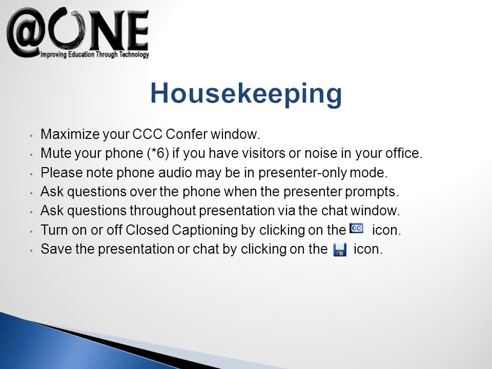 Maximize your CCC Confer window. Mute your phone (*6) if you have visitors or noise in your office.