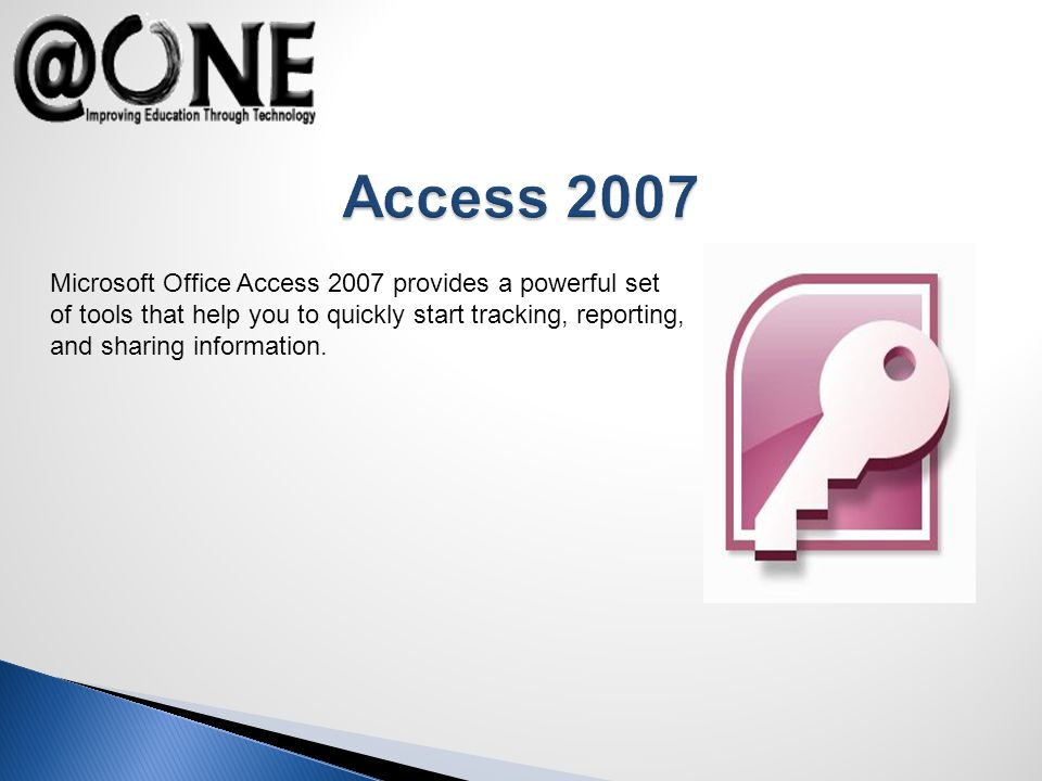 Microsoft Office Access 2007 provides a powerful set of tools that help you to quickly start tracking, reporting, and sharing information.