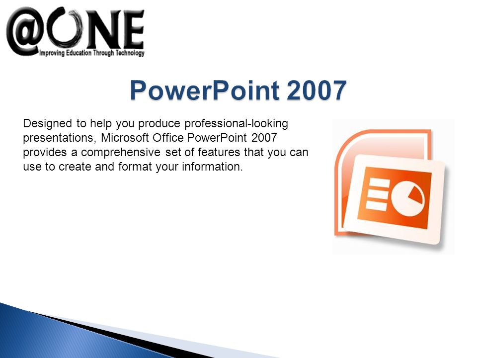 Designed to help you produce professional-looking presentations, Microsoft Office PowerPoint 2007 provides a comprehensive set of features that you can use to create and format your information.