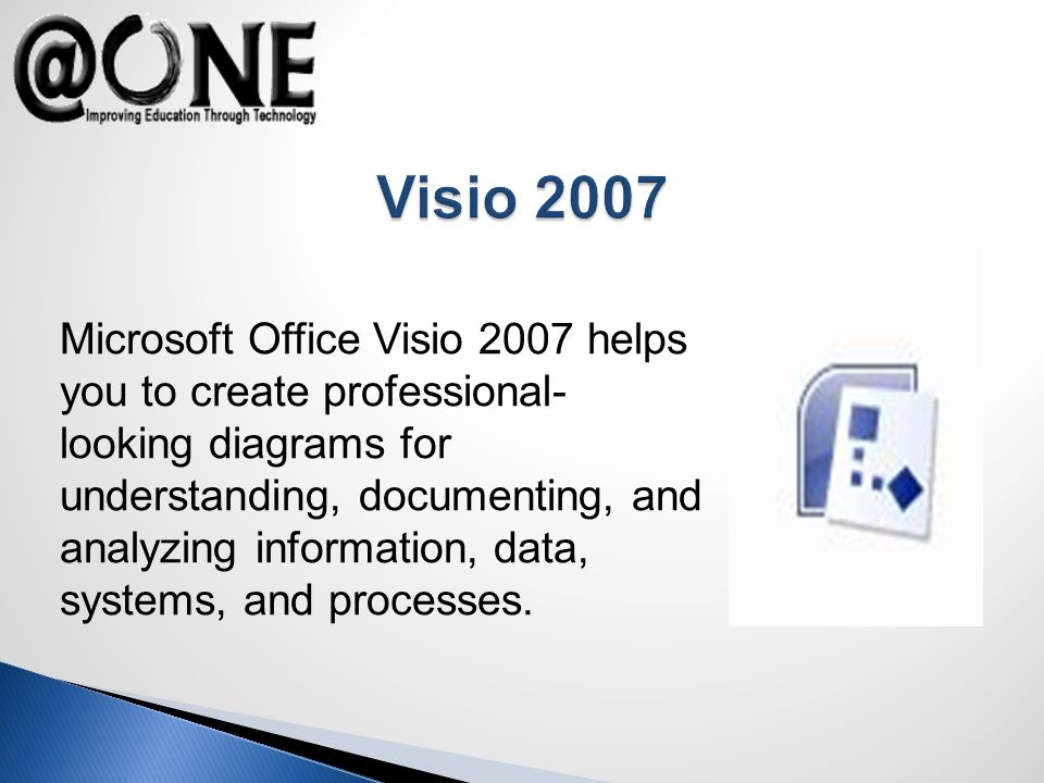 Microsoft Office Visio 2007 helps you to create professional- looking diagrams for understanding, documenting, and analyzing information, data, systems, and processes.