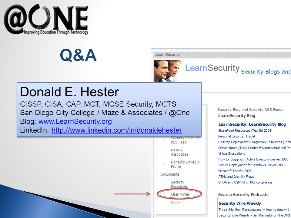 Q&A Donald E. Hester CISSP, CISA, CAP, MCT, MCSE Security, MCTS San Diego City College / Maze & Associates / @One Blog: www.LearnSecurity.orgwww.Learn