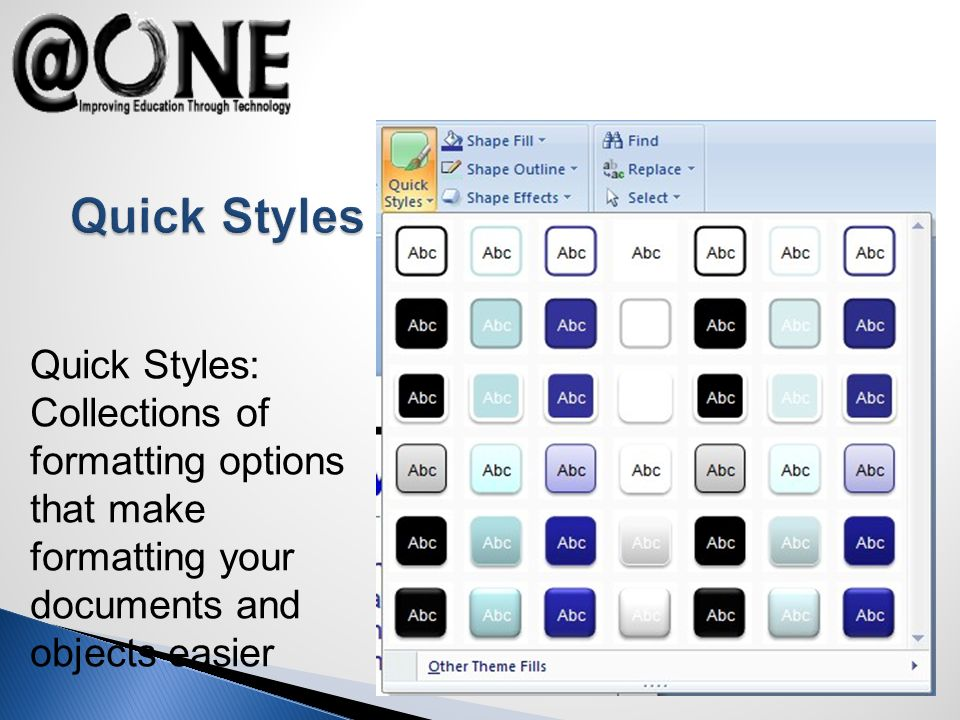 Quick Styles: Collections of formatting options that make formatting your documents and objects easier