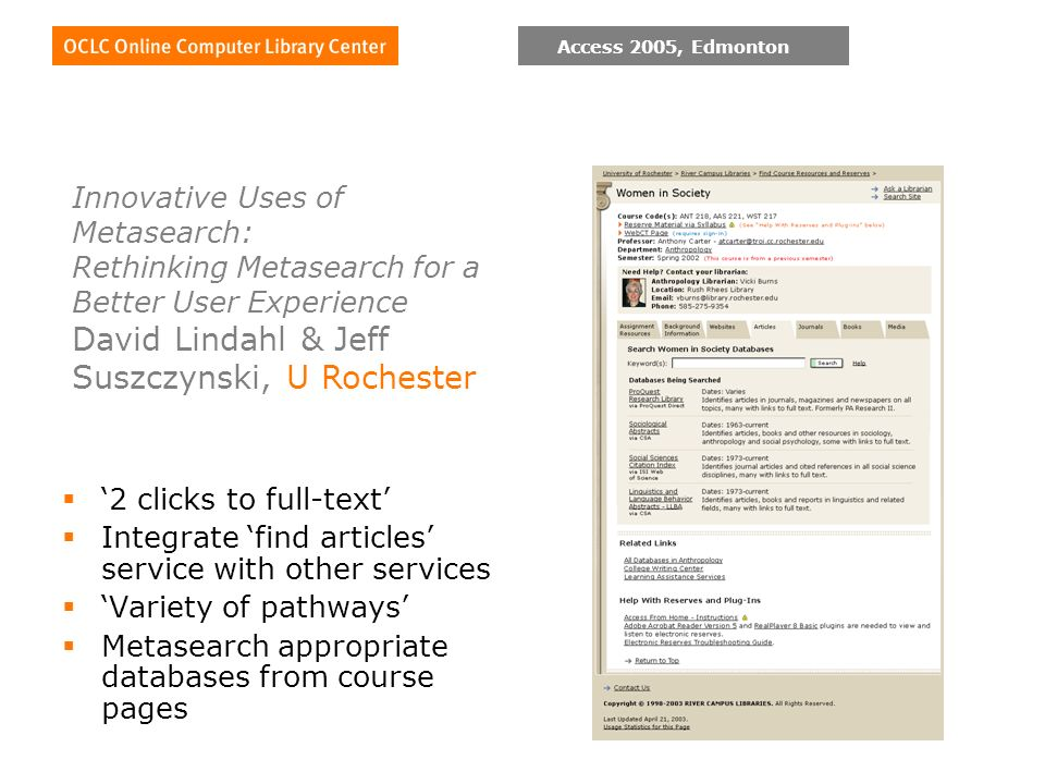 Access 2005, Edmonton 2 clicks to full-text Integrate find articles service with other services Variety of pathways Metasearch appropriate databases from course pages Innovative Uses of Metasearch: Rethinking Metasearch for a Better User Experience David Lindahl & Jeff Suszczynski, U Rochester