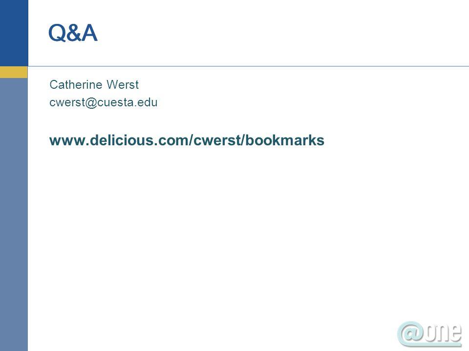 Catherine Werst cwerst@cuesta.edu www.delicious.com/cwerst/bookmarks Q&A