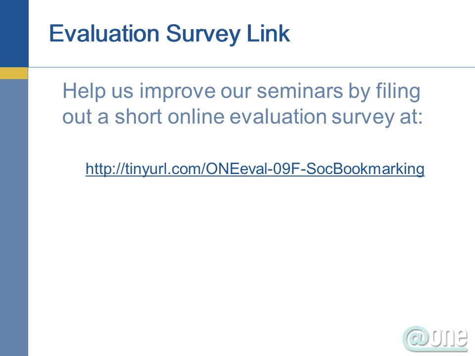 Evaluation Survey Link Help us improve our seminars by filing out a short online evaluation survey at: http://tinyurl.com/ONEeval-09F-SocBookmarking