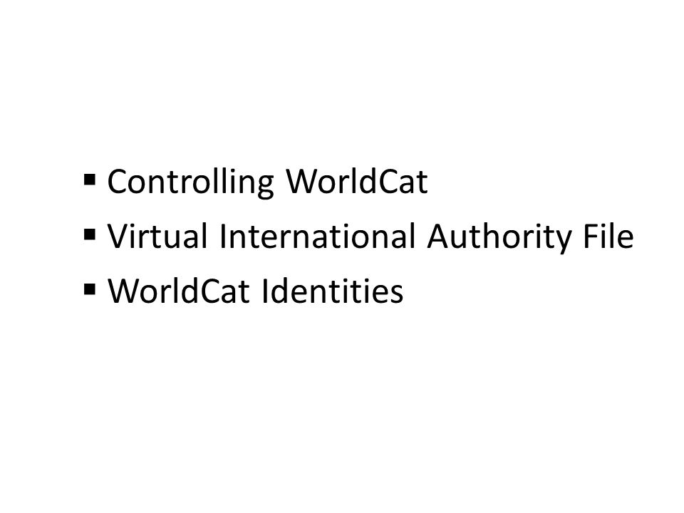 Controlling WorldCat Virtual International Authority File WorldCat Identities