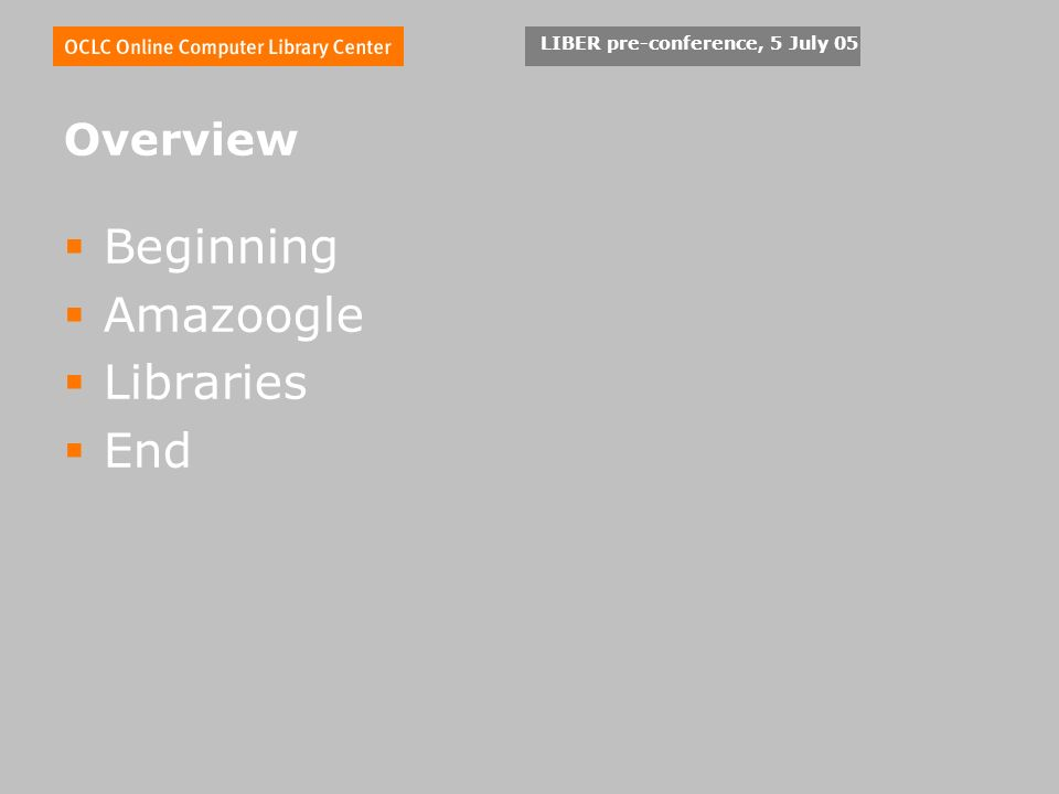 Overview Beginning Amazoogle Libraries End