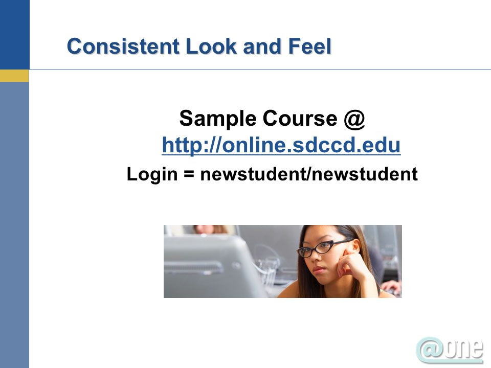 Consistent Look and Feel Sample Course @ http://online.sdccd.edu http://online.sdccd.edu Login = newstudent/newstudent