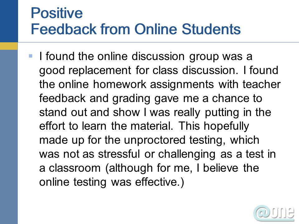 Positive Feedback from Online Students I found the online discussion group was a good replacement for class discussion.