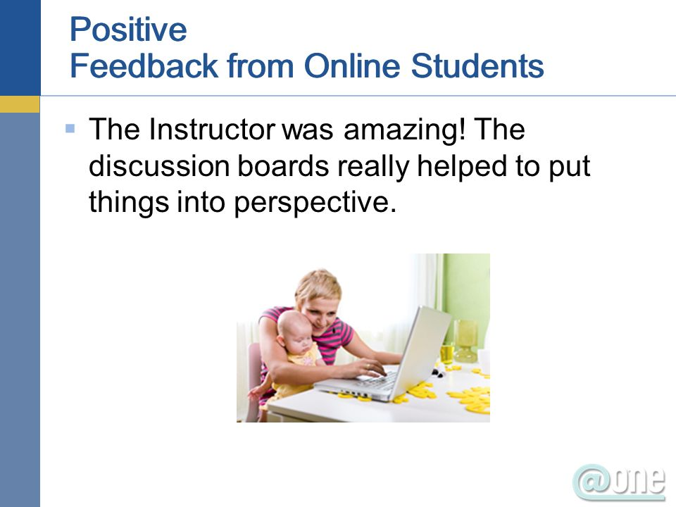 Positive Feedback from Online Students The Instructor was amazing.
