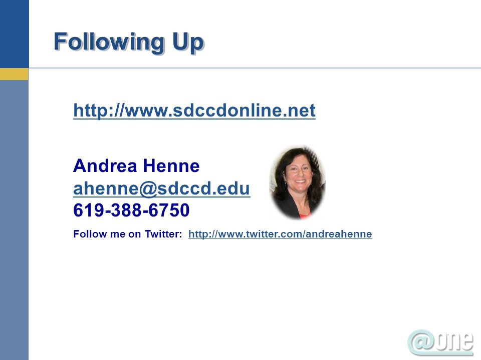 Following Up http://www.sdccdonline.net Andrea Henne ahenne@sdccd.edu 619-388-6750 ahenne@sdccd.edu Follow me on Twitter: http://www.twitter.com/andreahennehttp://www.twitter.com/andreahenne
