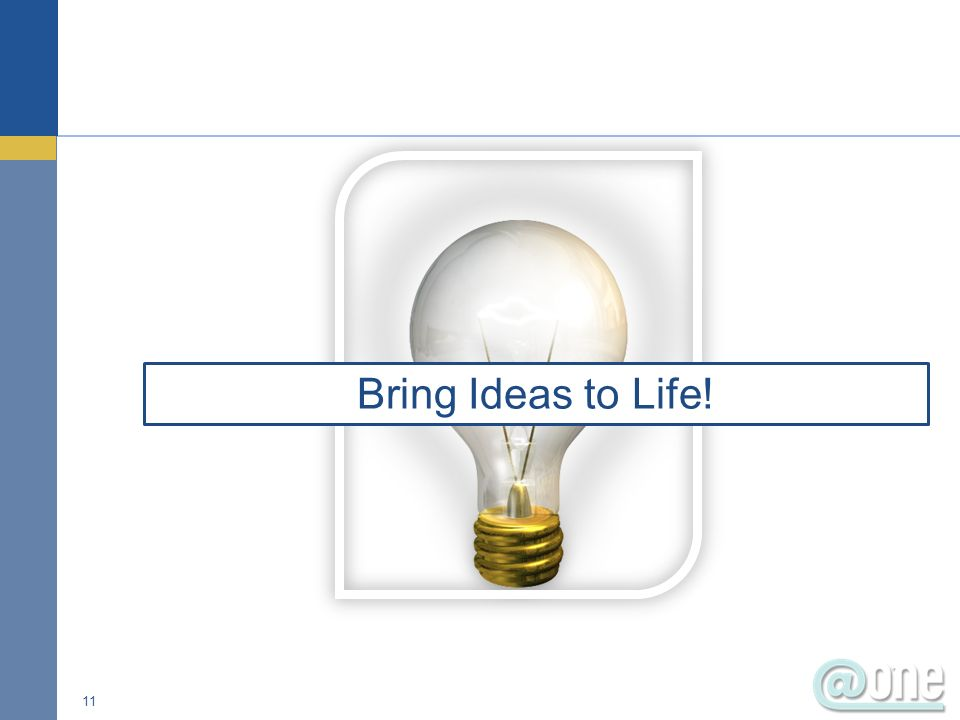 11 Bring Ideas to Life!