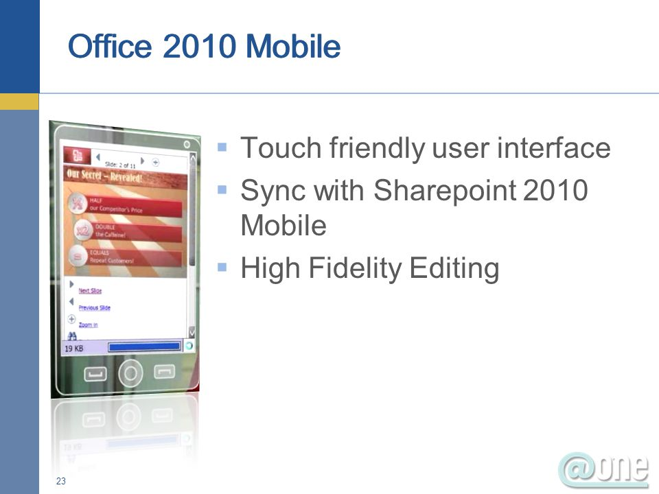 Touch friendly user interface Sync with Sharepoint 2010 Mobile High Fidelity Editing 23