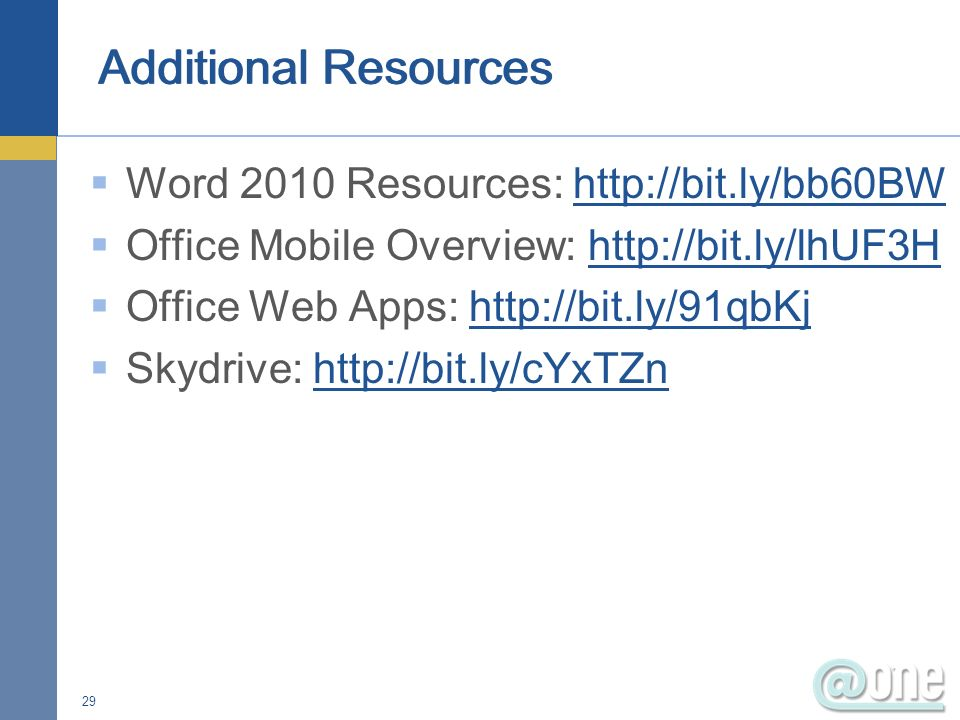 Word 2010 Resources:   Office Mobile Overview:   Office Web Apps:   Skydrive:   29