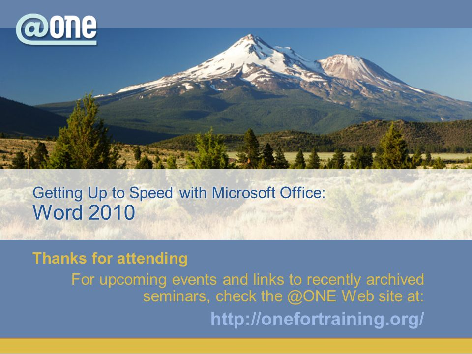 Thanks for attending For upcoming events and links to recently archived seminars, check the @ONE Web site at: http://onefortraining.org/