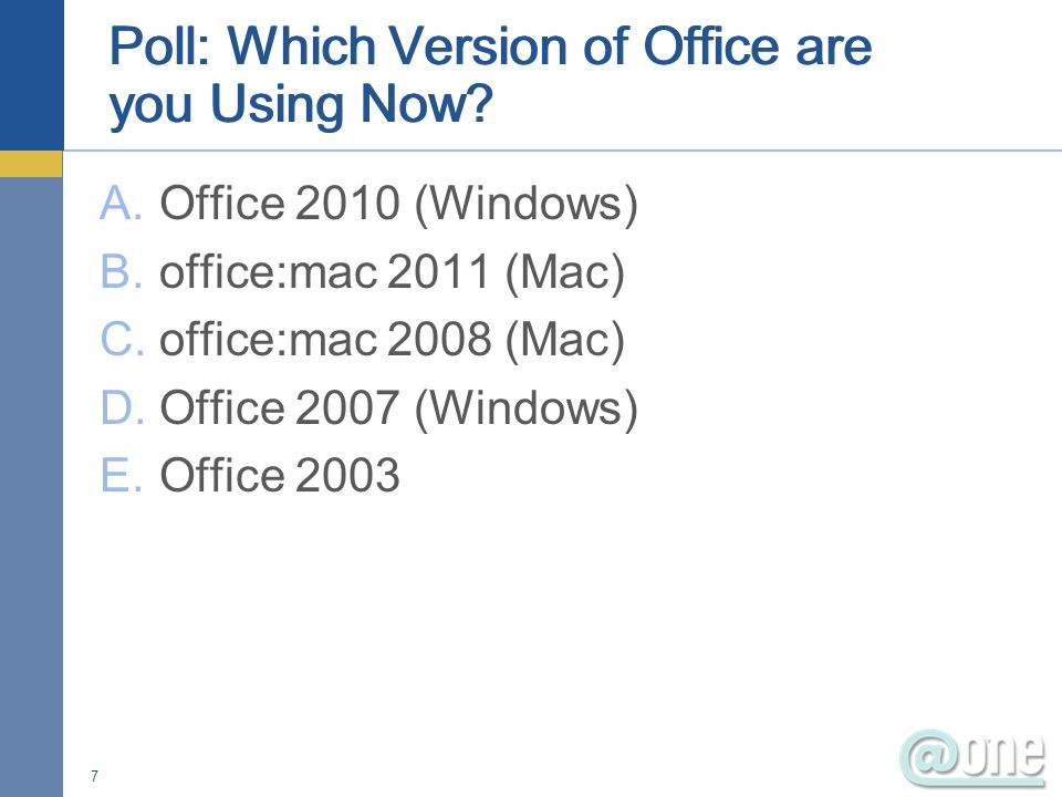 A.Office 2010 (Windows) B.office:mac 2011 (Mac) C.office:mac 2008 (Mac) D.Office 2007 (Windows) E.Office 2003 7