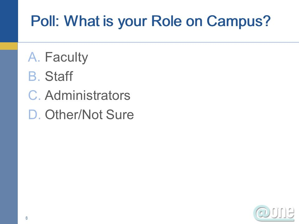 A.Faculty B.Staff C.Administrators D.Other/Not Sure 8