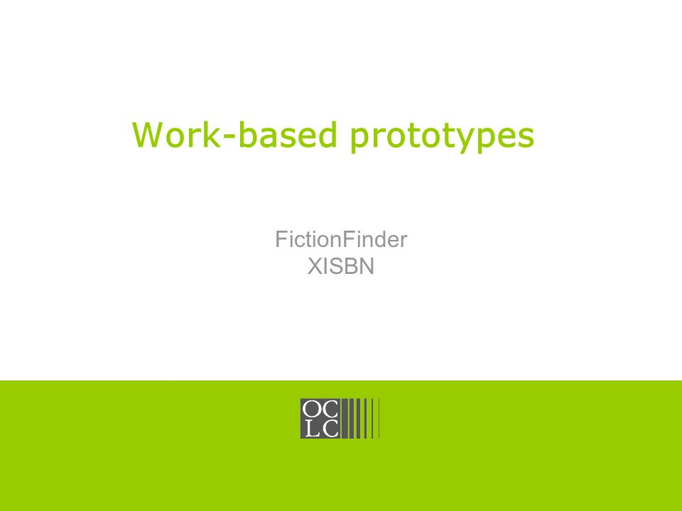 Click to edit Master title style OCLC Online Computer Library Center Work-based prototypes FictionFinder XISBN