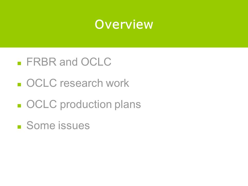 Overview FRBR and OCLC OCLC research work OCLC production plans Some issues