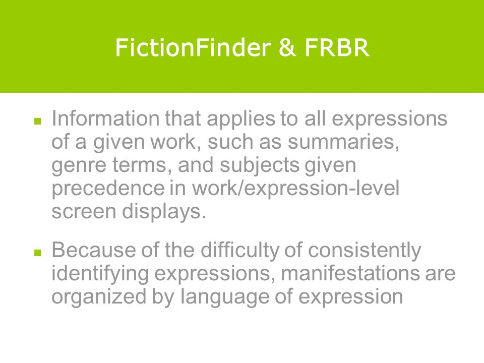 FictionFinder & FRBR Information that applies to all expressions of a given work, such as summaries, genre terms, and subjects given precedence in work/expression-level screen displays.