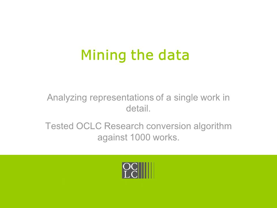 Click to edit Master title style OCLC Online Computer Library Center Mining the data Analyzing representations of a single work in detail.