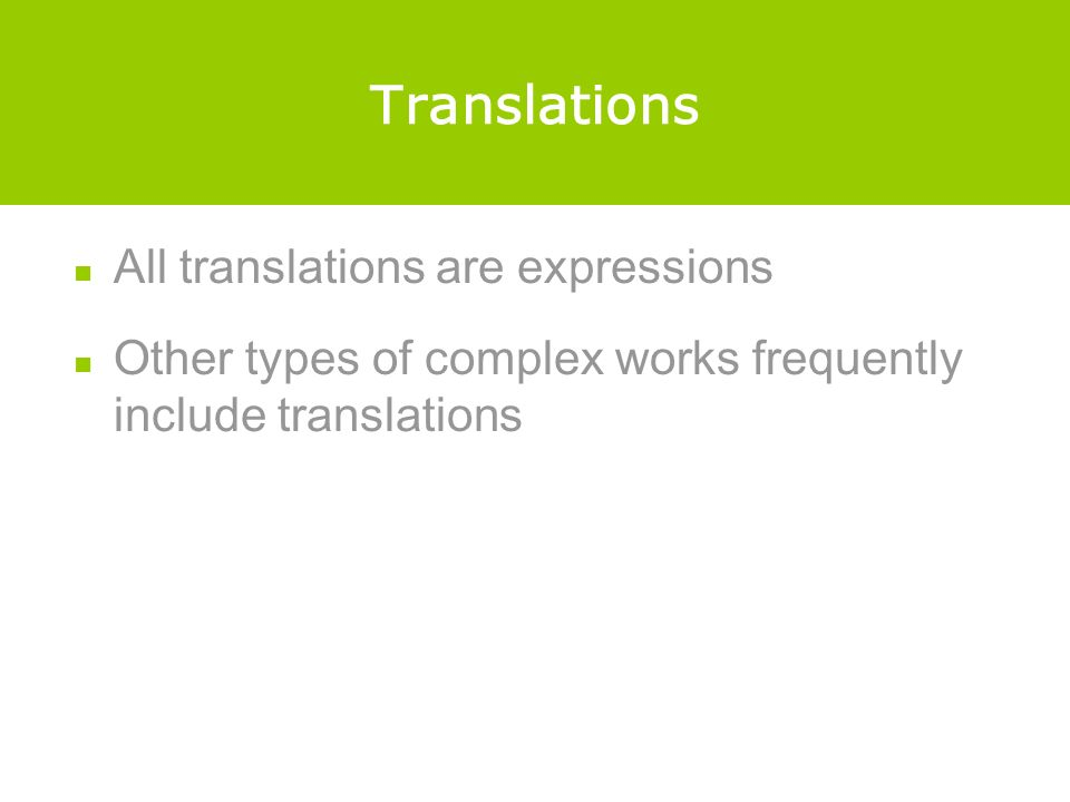 Translations All translations are expressions Other types of complex works frequently include translations