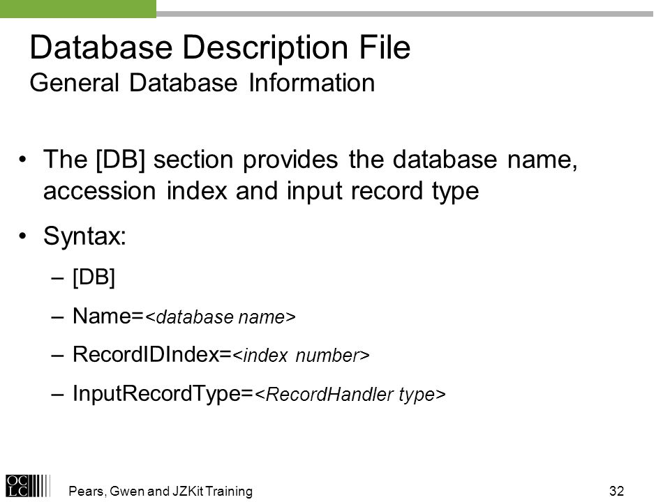 Pears, Gwen and JZKit Training32 Database Description File General Database Information The [DB] section provides the database name, accession index a