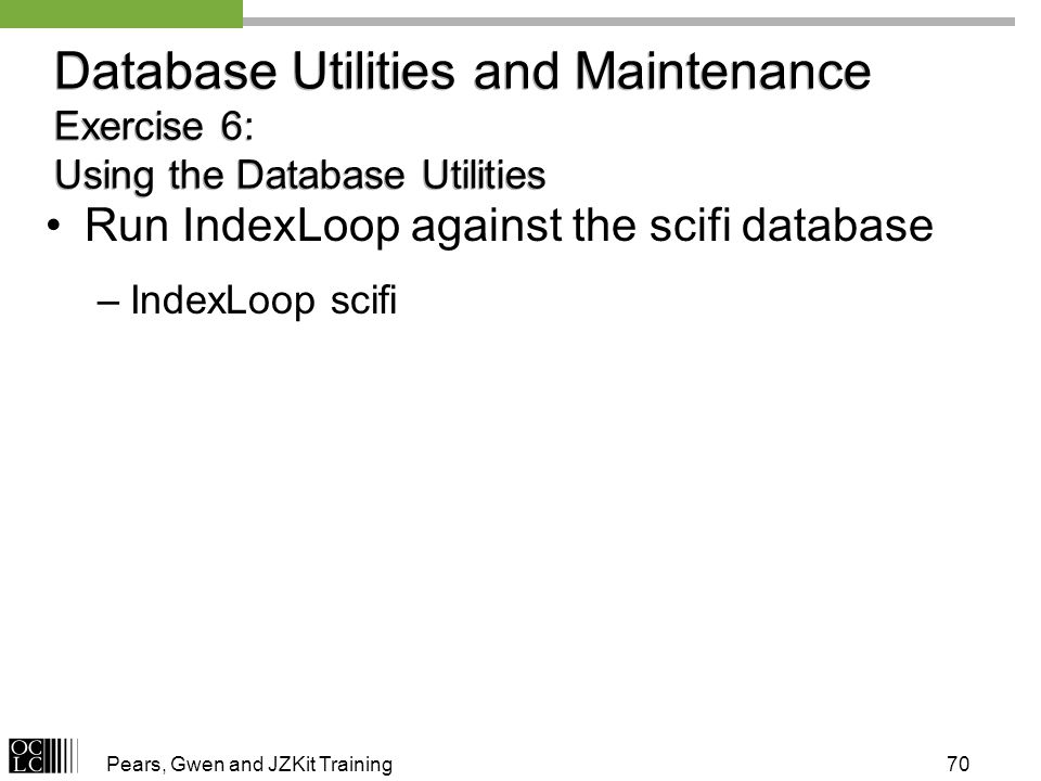 Pears, Gwen and JZKit Training70 Database Utilities and Maintenance Exercise 6: Using the Database Utilities Run IndexLoop against the scifi database –IndexLoop scifi