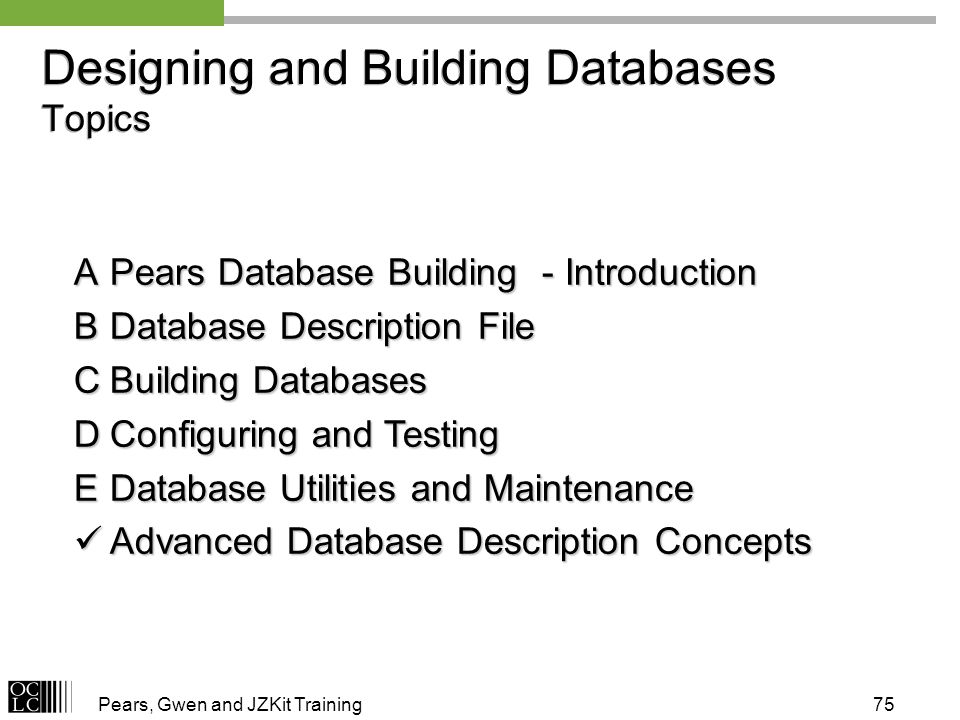 Pears, Gwen and JZKit Training75 APears Database Building - Introduction BDatabase Description File CBuilding Databases DConfiguring and Testing EData