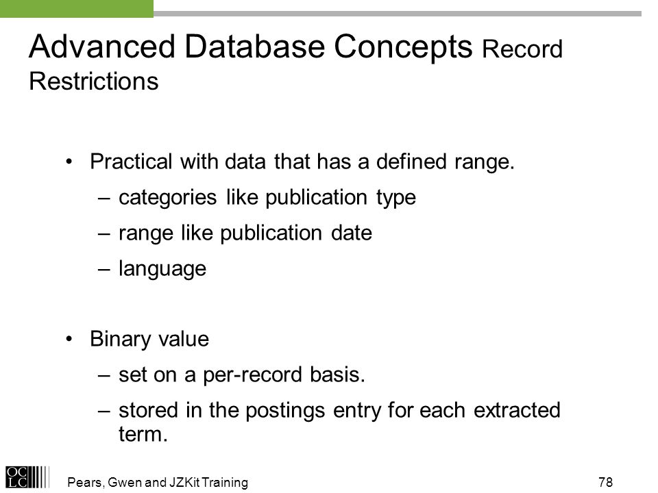 Pears, Gwen and JZKit Training78 Advanced Database Concepts Record Restrictions Practical with data that has a defined range.