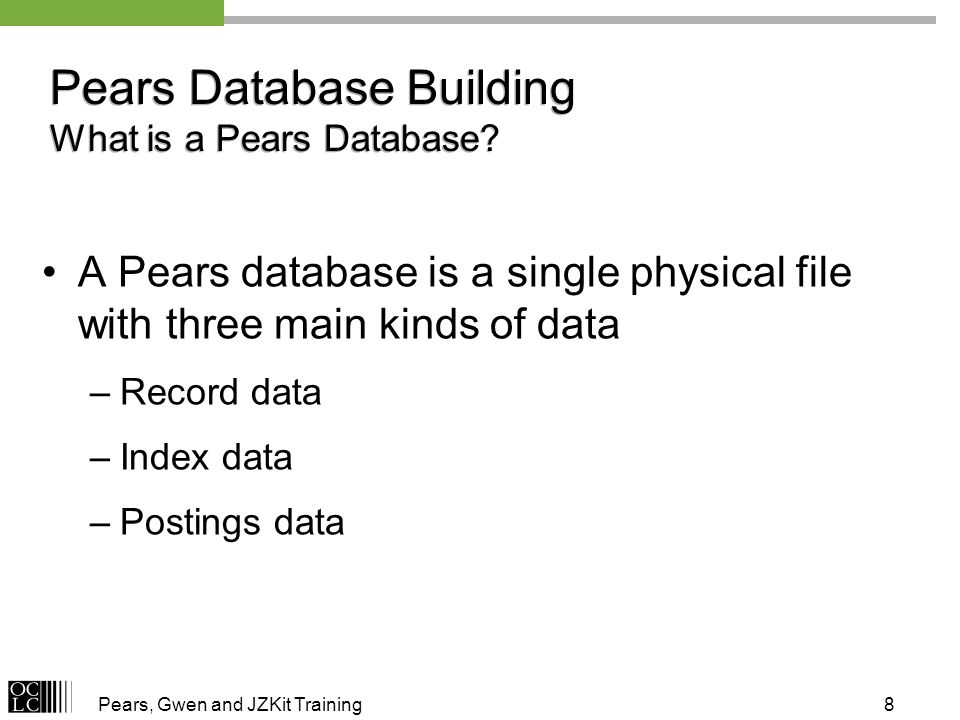 Pears, Gwen and JZKit Training8 Pears Database Building What is a Pears Database.