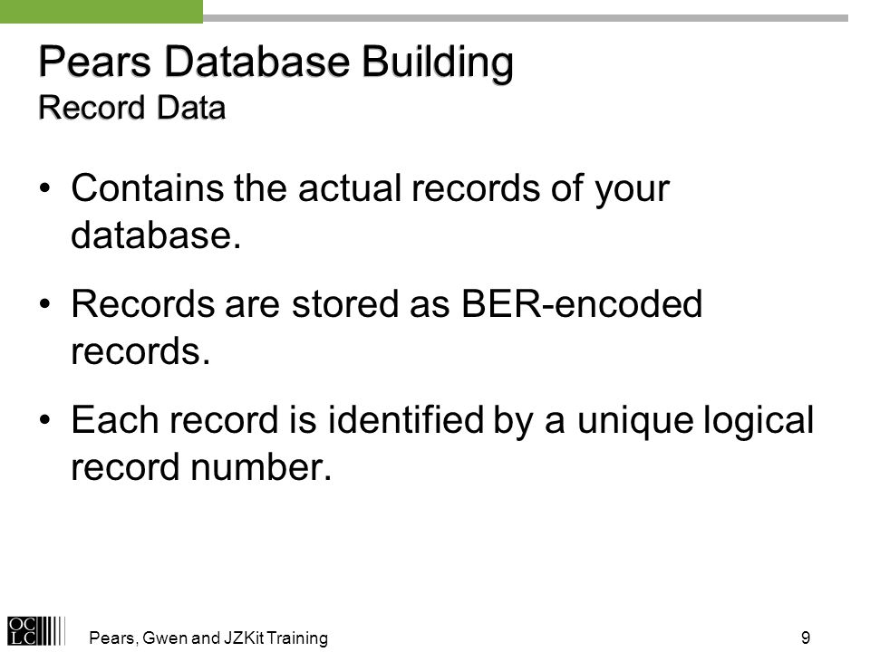 Pears, Gwen and JZKit Training9 Pears Database Building Record Data Contains the actual records of your database. Records are stored as BER-encoded re
