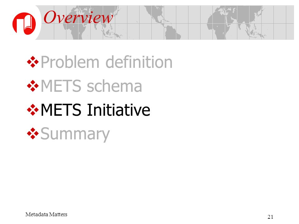 Metadata Matters 21 Overview Problem definition METS schema METS Initiative Summary