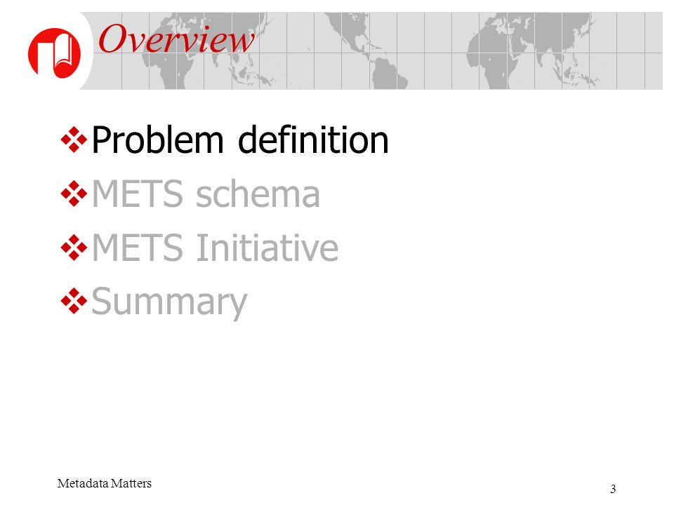 Metadata Matters 3 Overview Problem definition METS schema METS Initiative Summary