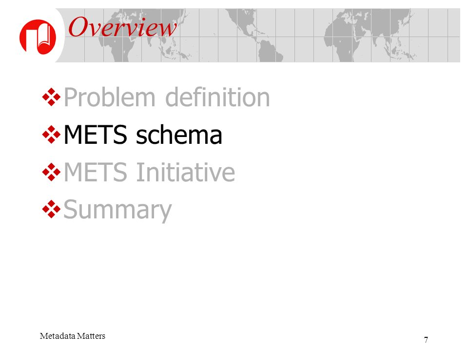 Metadata Matters 7 Overview Problem definition METS schema METS Initiative Summary