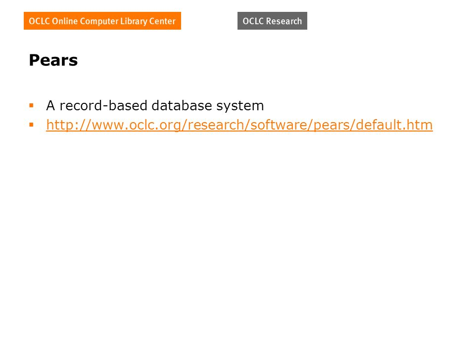 Pears A record-based database system http://www.oclc.org/research/software/pears/default.htm