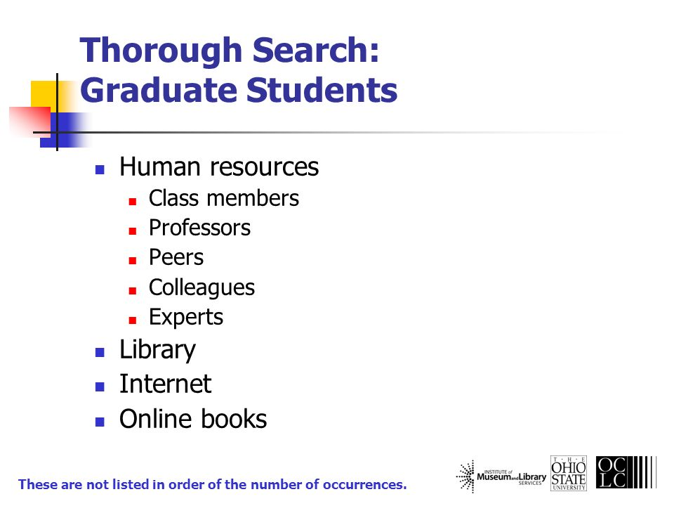 Thorough Search: Graduate Students Human resources Class members Professors Peers Colleagues Experts Library Internet Online books These are not liste