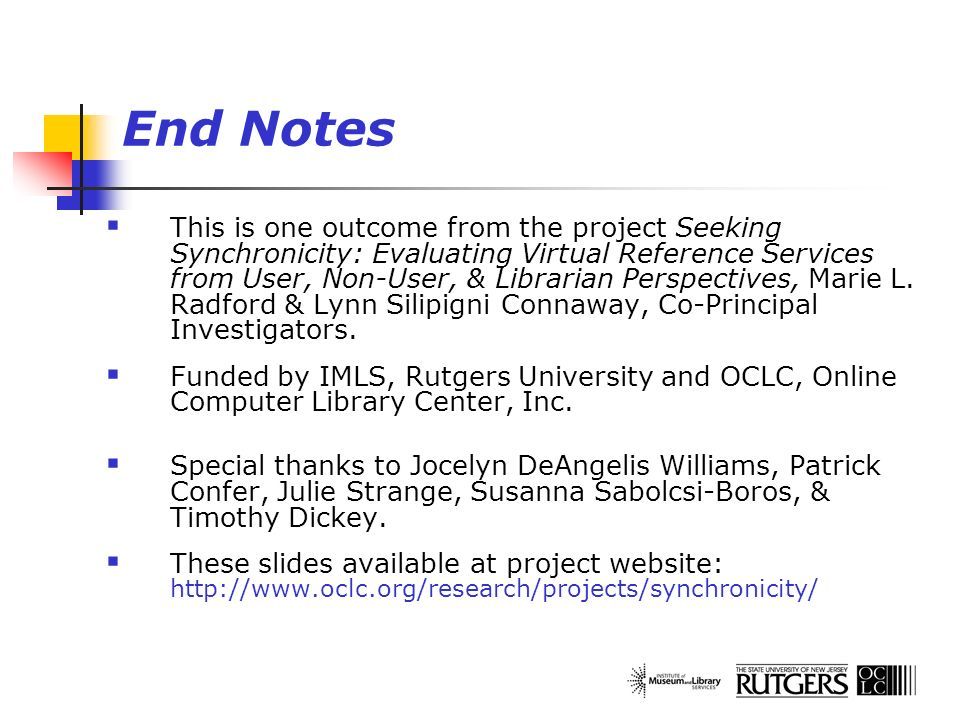 End Notes This is one outcome from the project Seeking Synchronicity: Evaluating Virtual Reference Services from User, Non-User, & Librarian Perspecti