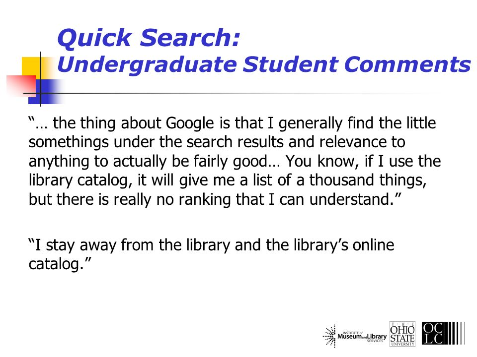 … the thing about Google is that I generally find the little somethings under the search results and relevance to anything to actually be fairly good… You know, if I use the library catalog, it will give me a list of a thousand things, but there is really no ranking that I can understand.