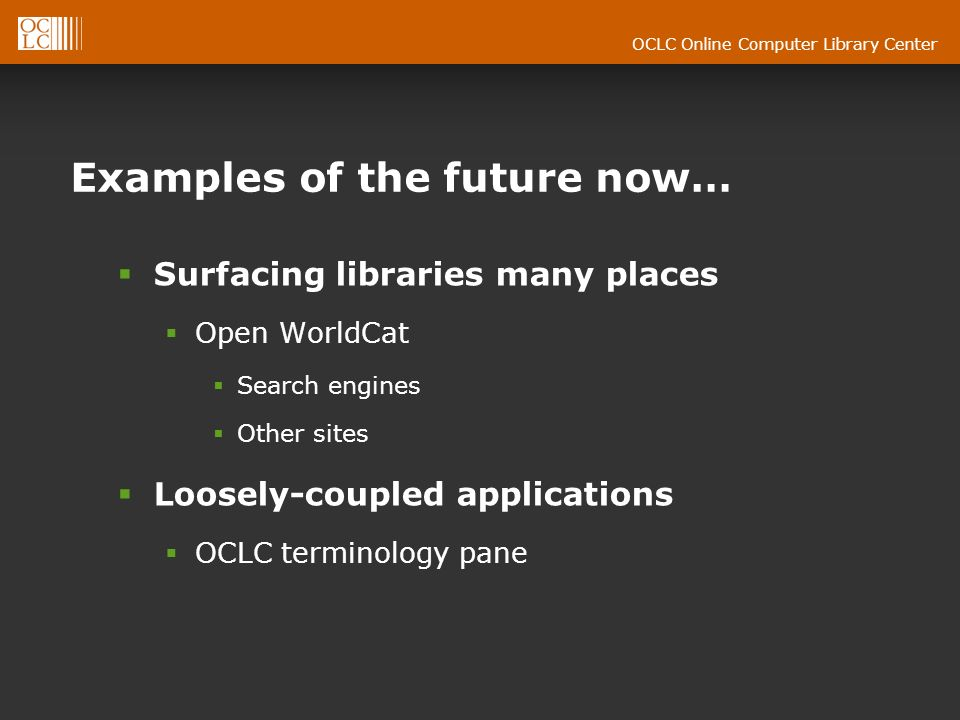 OCLC Online Computer Library Center Examples of the future now… Surfacing libraries many places Open WorldCat Search engines Other sites Loosely-coupled applications OCLC terminology pane
