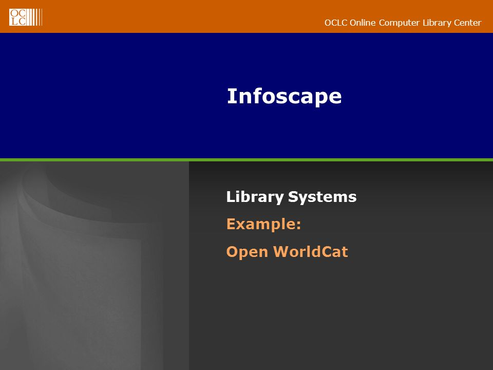 OCLC Online Computer Library Center Infoscape Library Systems Example: Open WorldCat