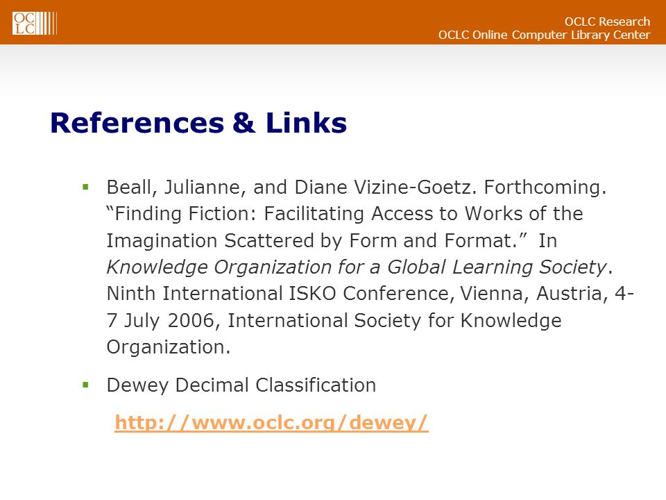 OCLC Research OCLC Online Computer Library Center References & Links Beall, Julianne, and Diane Vizine-Goetz.